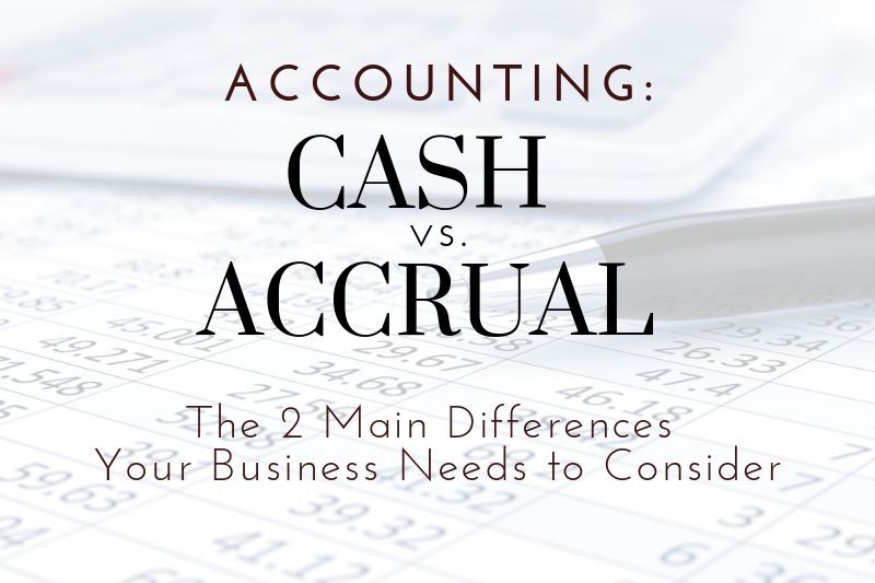 Cash vs. Accrual Accounting: Two Main Differences For Tri-State Businesses To Consider